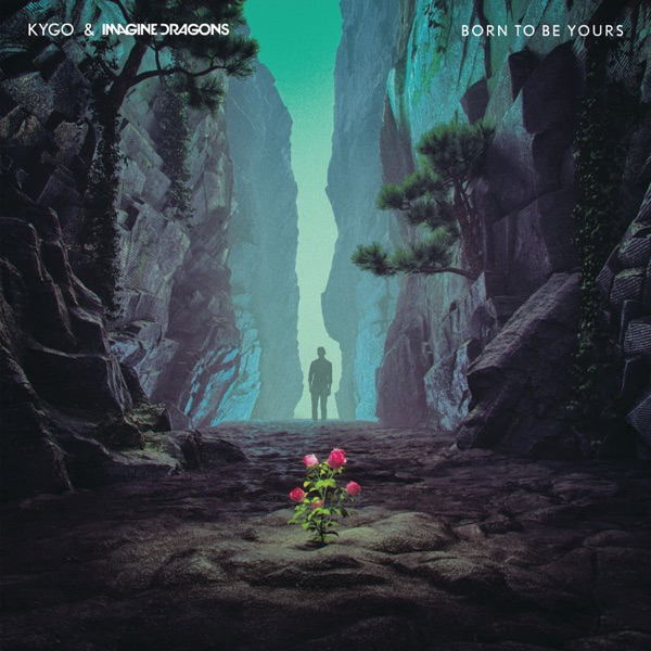 Born to Be Yours - Single - Kygo & Imagine Dragons