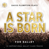 A Star Is Born for Ballet: 10 Inspirational Ballet Class Tracks - David Plumpton