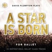 A Star Is Born for Ballet: 10 Inspirational Ballet Class Tracks