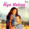 Kya Kehna Original Motion Picture Soundtrack