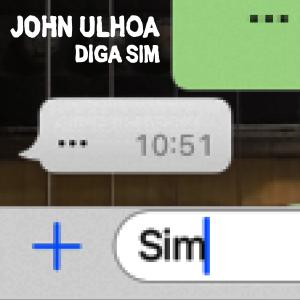 John Ulhoa - Diga Sim