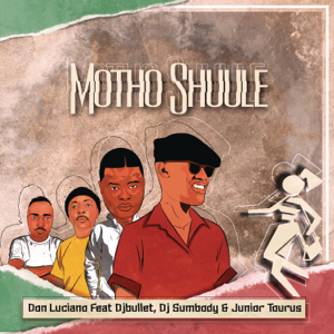 Don Luciano - Motho Shuule feat. DJ Bullet, DJ Sumbody & Junior Taurus [Radio Edit]