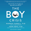 Warren Farell, PhD & John Gray, PhD - The Boy Crisis: Why Our Boys Are Struggling and What We Can Do About It artwork