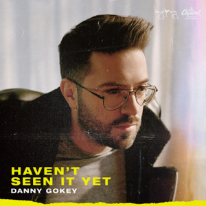 Havent Seen It Yet  Danny Gokey Danny Gokey album songs, reviews, credits
