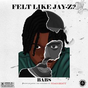 BABS - Felt Like Jay Z?