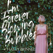Hailey Brinnel - I'm Forever Blowing Bubbles
