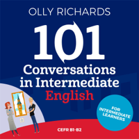 101 Conversations in Intermediate English: Short Natural Dialogues to Boost Your Confidence & Improve Your Spoken English (Unabridged)