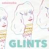 Glints by さとうもか