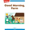 Good Morning, Farm