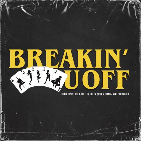 Breakin' U Off (feat. Ty Dolla $ign, 2 Chainz & Southside) - Single