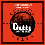 Chubby and the Gang - Lightning Don't Strike Twice (Edit)