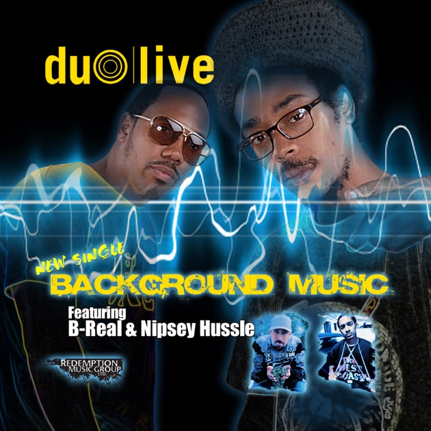 Background Music Feat  B-real & Nipsey Hussle by Duo Live on Apple Music