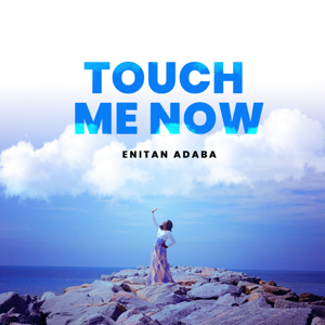 Enitan Adaba - Touch Me Now