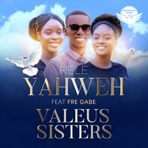 Valeus Sisters - Rele Yahweh feat. Fre Gabe