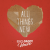 Big Daddy Weave - All Things New (Single Mix) artwork
