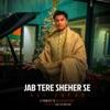 Jab Tere Sheher Se Single