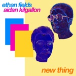 Ethan Fields & Aidan Kilgallon - New Thing