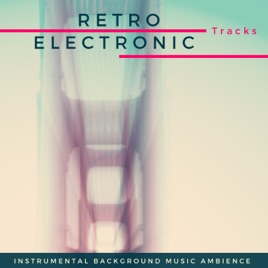 ‎Retro Electronic Tracks: Instrumental Background Music Ambience by Art  Synth