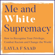 Layla Saad & Robin DiAngelo - Me and White Supremacy: How to Recognise Your Privilege, Combat Racism and Change the World (Unabridged)