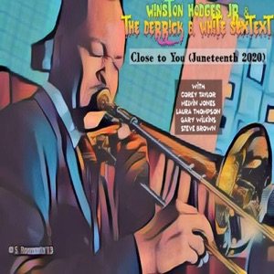 Winston Hodges Jr, The Derrick B White Sextet, Corey Taylor, Melvin Jones, Laura Thompson, Gary Wilkins & Steve Brown - Close to You Juneteenth 2020