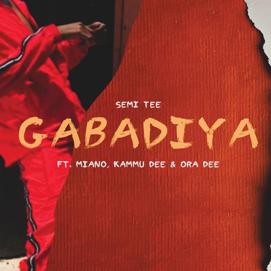 Semi Tee - Gabadiya (feat. Miano, Kammu Dee & Ora Dee) - Single