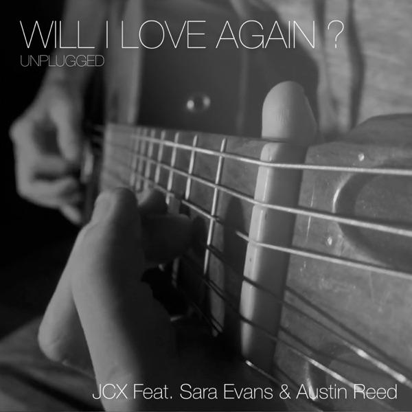 Will I Love Again ? (feat. Sara Evans & Austin Reed) [Unplugged] - Single
