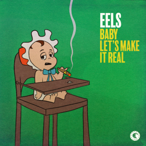 Eels - Baby Let's Make It Real