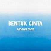 Bentuk Cinta Arvian Dwie - Arvian Dwie