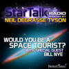 Neil deGrasse Tyson - Would You Be a Space Tourist?: Star Talk Radio  artwork