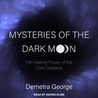 Demetra George - Mysteries of the Dark Moon: The Healing Power of the Dark Goddess artwork