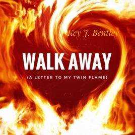 Walk Away (A Letter to My Twin Flame) - Single by Key J  Bentley