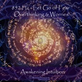 852 Hz Let Go of Fear, Overthinking & Worries: Awakening Intuition
