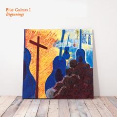 Blue Guitars I - Beginnings