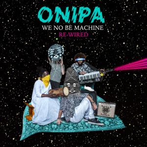Onipa - We No Be Machine: Rewired