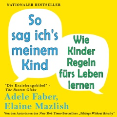 So sag ich's meinem Kind [How to Talk So Kids Will Listen and Listen So Kids Will Talk]: Wie Kinder Regeln fürs Leben lernen [How Children Learn Rules for Life] (Unabridged)