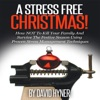 A Stress Free Christmas: How Not to Kill Your Family and Survive the Festive Season Using Proven Stress Management Techniques (Unabridged)