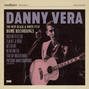 Danny Vera - The New Black and White, Pt. IV: Home Recordings - EP