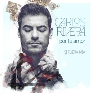 Carlos Rivera - Por Tu Amor (Si Fuera Mía)