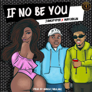Jamopyper - If No Be You feat. Mayorkun