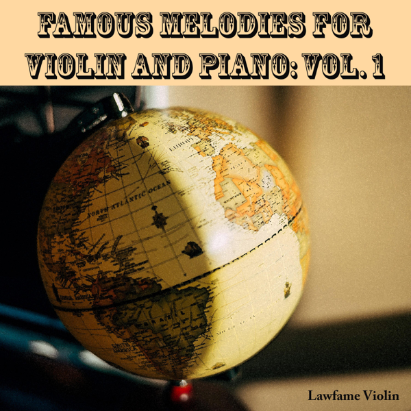 Famous Melodies for Violin and Piano, Vol  1 by Lawfame Violin