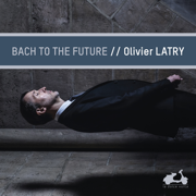 Bach to the future - Olivier Latry - Olivier Latry