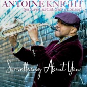 Antoine Knight - Something About You (feat. Gail Jhonson) feat. Gail Jhonson