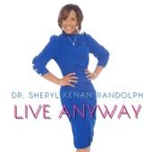 Sheryl Kenan Randolph - Live Anyway