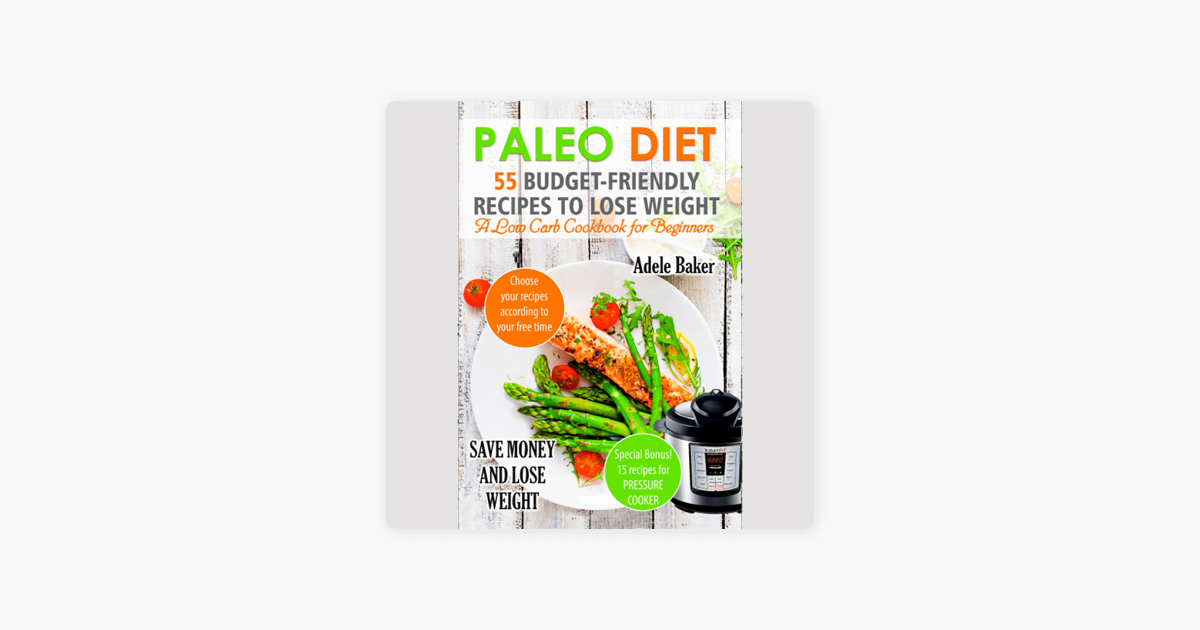Paleo Diet: 55 Budget-Friendly Recipes to Lose Weight: A Low Carb Cookbook  for Beginners (Unabridged)
