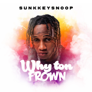 SunkkeySnoop - Why Ton Frown