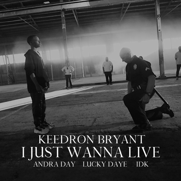 Keedron Bryant - I Just Wanna Live (feat. Andra Day, Lucky Daye & IDK)
