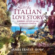 An Italian Love Story:  Surprise and Joy on the Amalfi Coast, Italian Journeys (Unabridged)