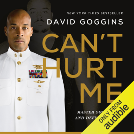 Can't Hurt Me: Master Your Mind and Defy the Odds (Unabridged) - David Goggins mp3 download
