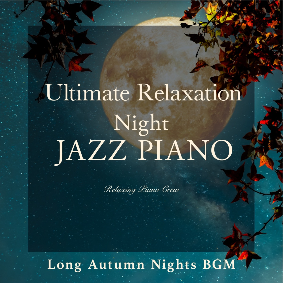 Ultimate Relaxation Night Jazz Piano - Long Autumn Nights BGM Relaxing Piano Crew CD cover