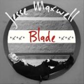 Jesse Maxwell - Blade